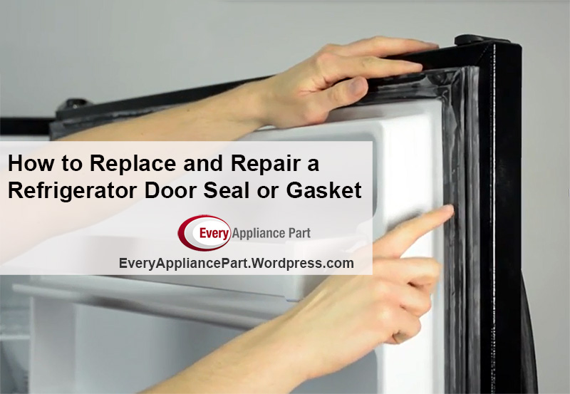 How To Replace And Repair A Refrigerator Door Seal Or Gasket | Every  Appliance Part Blog
