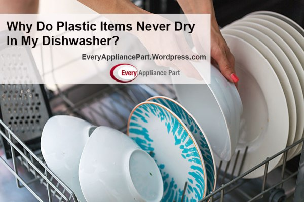 Why Do Plastic Items Never Dry In My Dishwasher?
