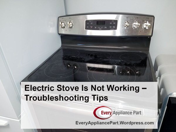 Electric Stove Is Not Working – Troubleshooting Tips