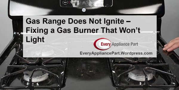 Gas Range Does Not Ignite – Fixing a Gas Burner That Won't Light