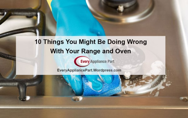 10 Things You Might Be Doing Wrong With Your Range and Oven