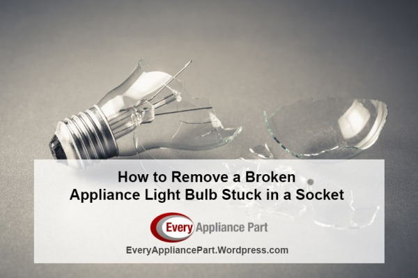 How to Remove a Broken Appliance Light Bulb Stuck in a Socket